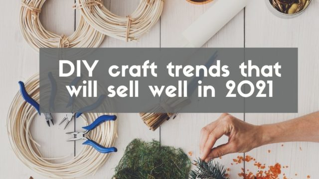 DIY Craft Trends That Will Sell Well In 2021