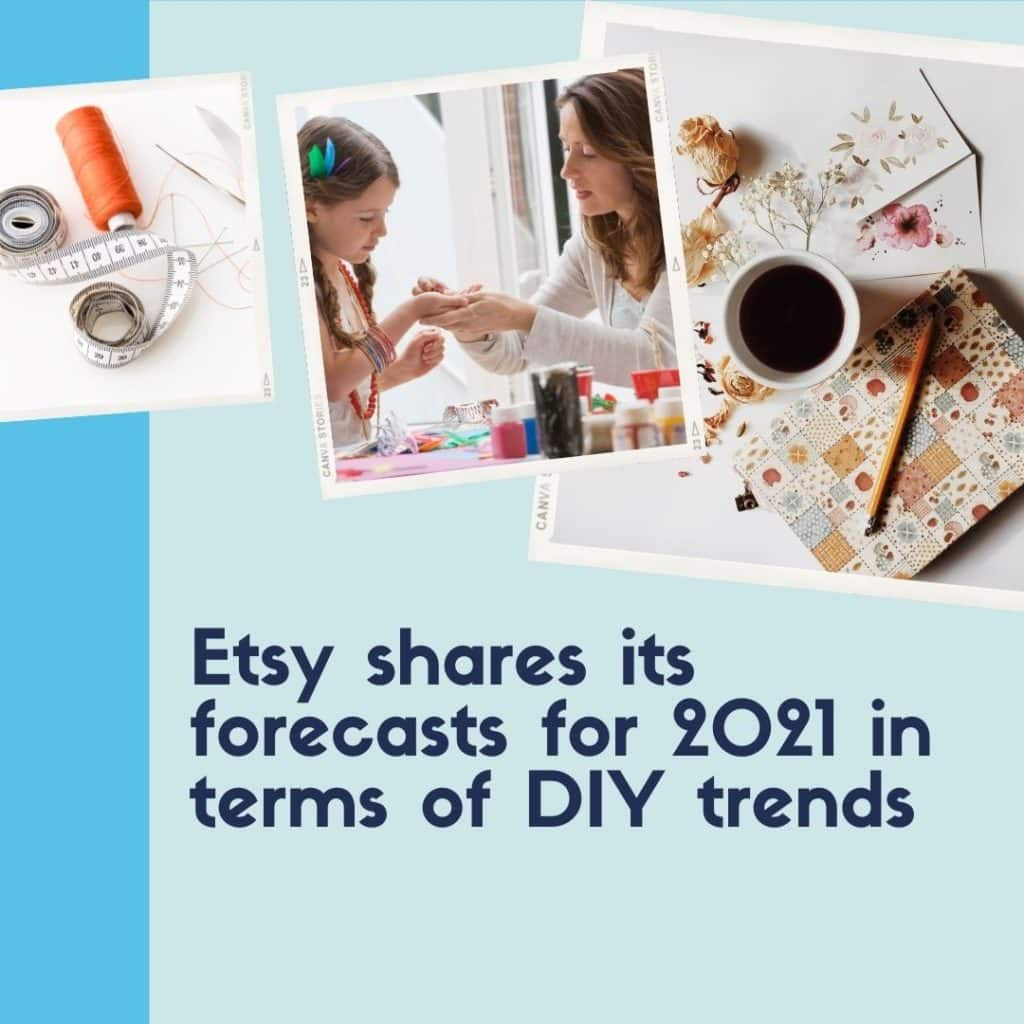 Etsy Shares Its Forecasts For 2021 In Terms Of DIY Trends