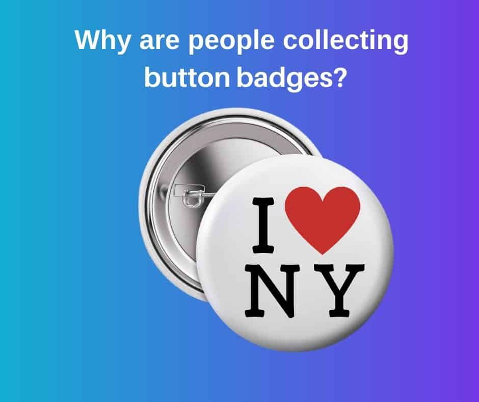 Why Are People Collecting Button Badges
