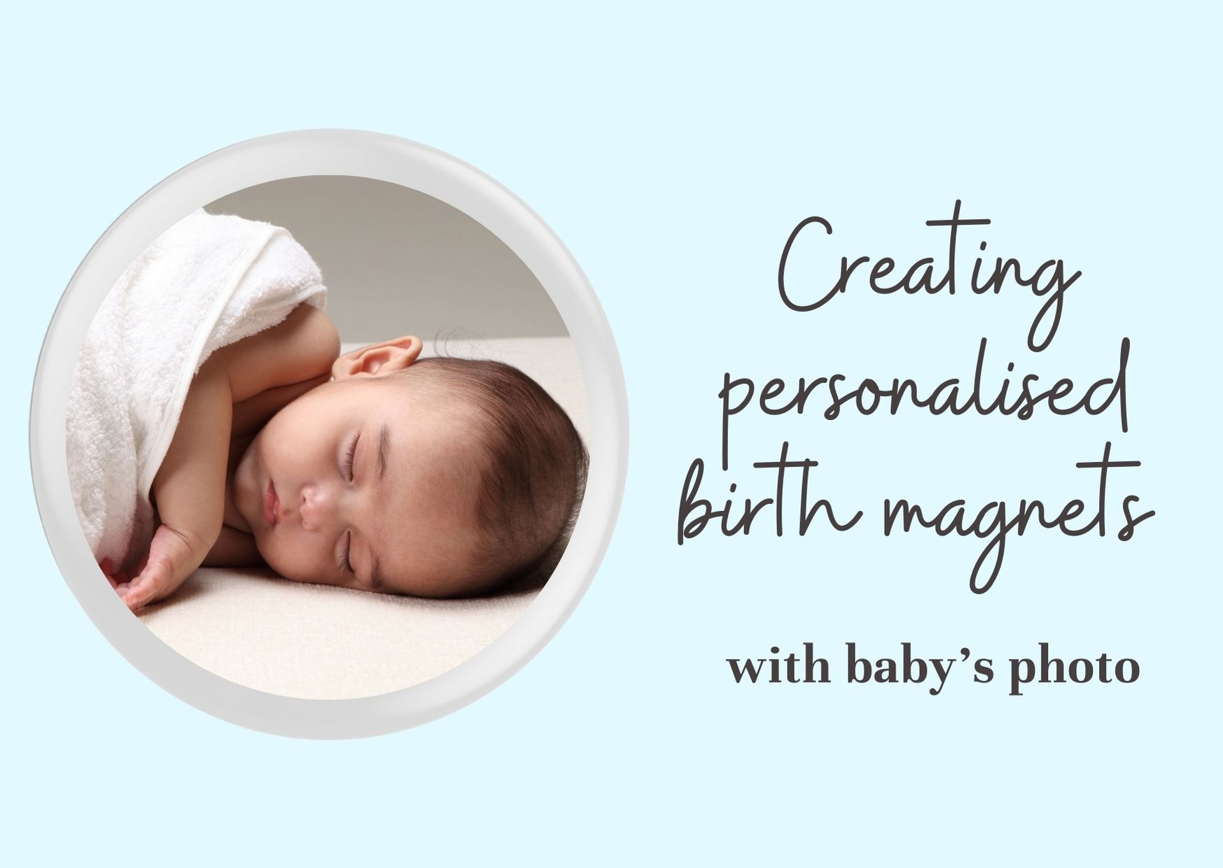 Creating Personalised Birth Magnets