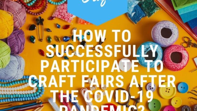 How To Successfully Participate To Craft Fairs After The Covid 19 Pandemic