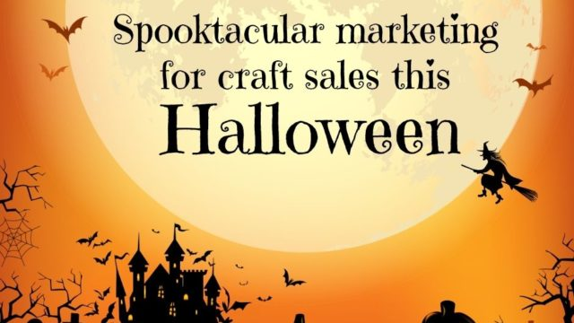 Spooktacular Marketing For Craft Sales This Halloween